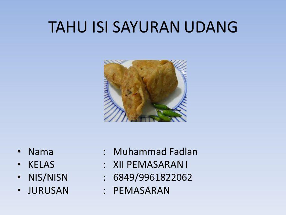 TAHU ISI SAYURAN UDANG Nama : Muhammad Fadlan KELAS : XII PEMASARAN I