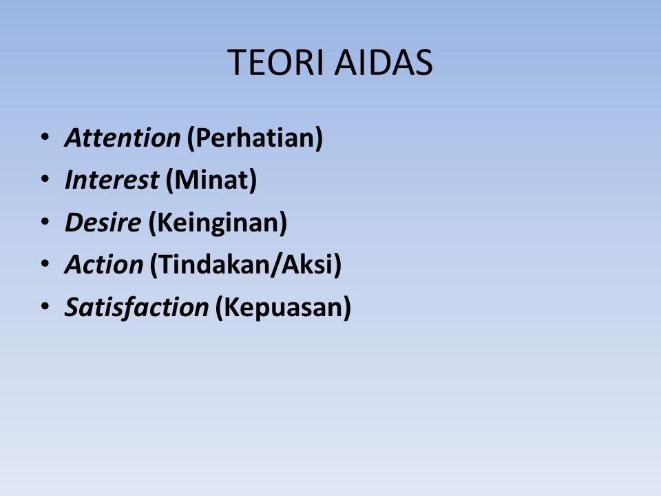 TEORI AIDAS Attention (Perhatian) Interest (Minat) Desire (Keinginan)