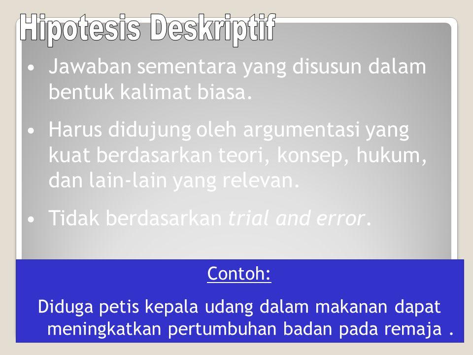 Hipotesis Deskriptif Jawaban sementara yang disusun dalam bentuk kalimat biasa.