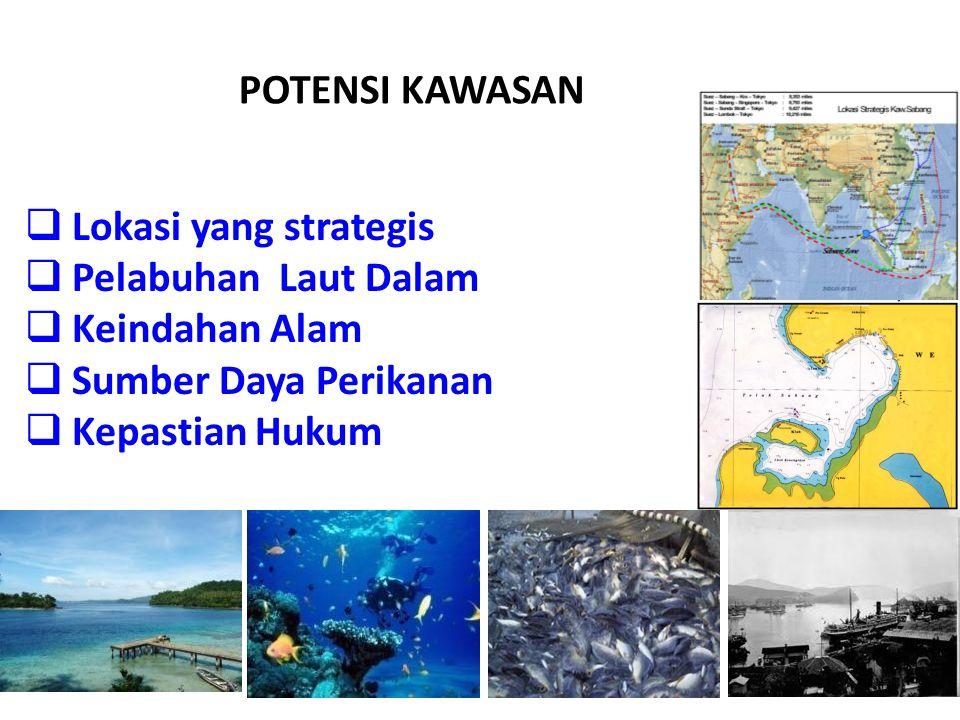 POTENSI KAWASAN Lokasi yang strategis. Pelabuhan Laut Dalam. Keindahan Alam. Sumber Daya Perikanan.
