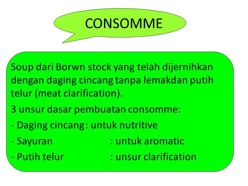 CONSOMME Soup dari Borwn stock yang telah dijernihkan dengan daging cincang tanpa lemakdan putih telur (meat clarification).