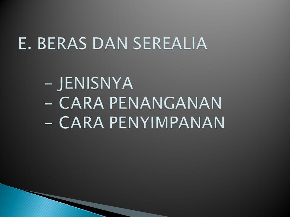 E. BERAS DAN SEREALIA - JENISNYA - CARA PENANGANAN - CARA PENYIMPANAN