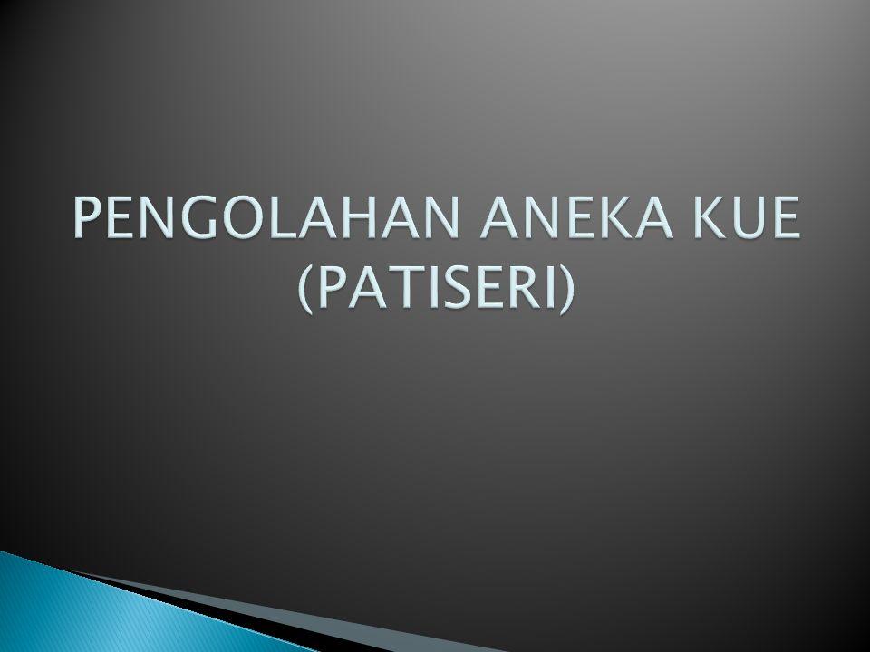 PENGOLAHAN ANEKA KUE (PATISERI)