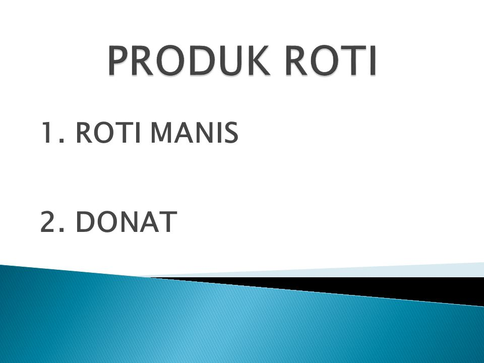 PRODUK ROTI 1. ROTI MANIS 2. DONAT