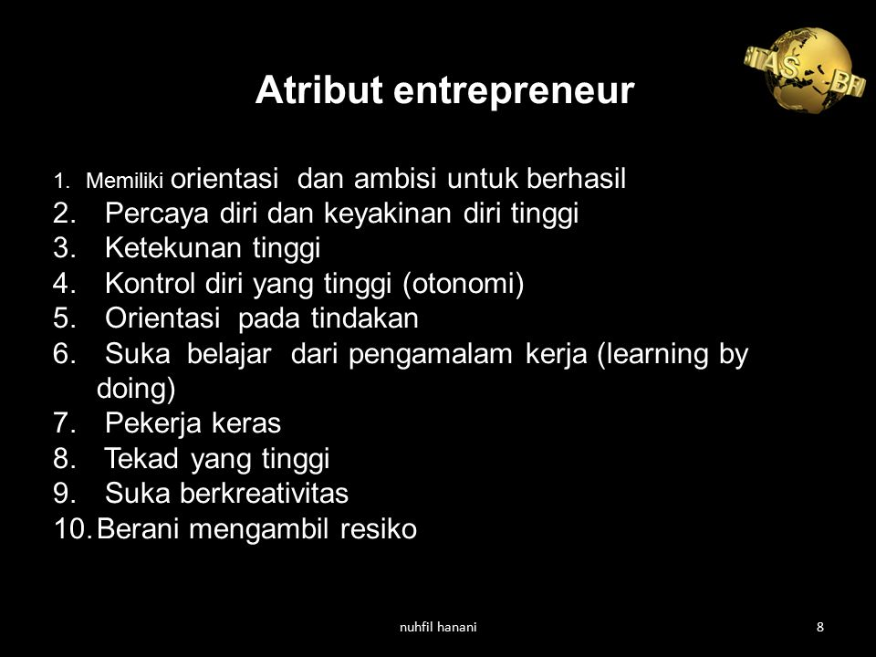 Atribut entrepreneur Percaya diri dan keyakinan diri tinggi