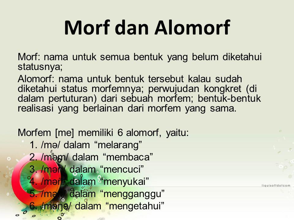 Morf dan Alomorf Morf: nama untuk semua bentuk yang belum diketahui statusnya;