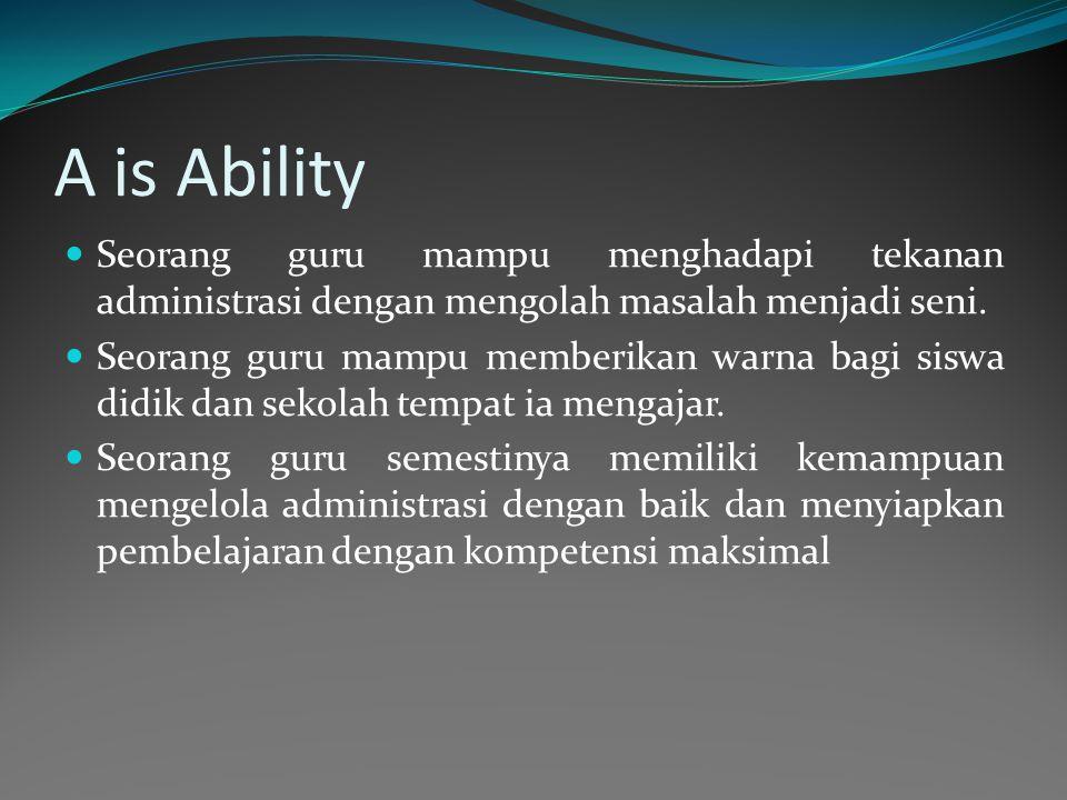 A is Ability Seorang guru mampu menghadapi tekanan administrasi dengan mengolah masalah menjadi seni.