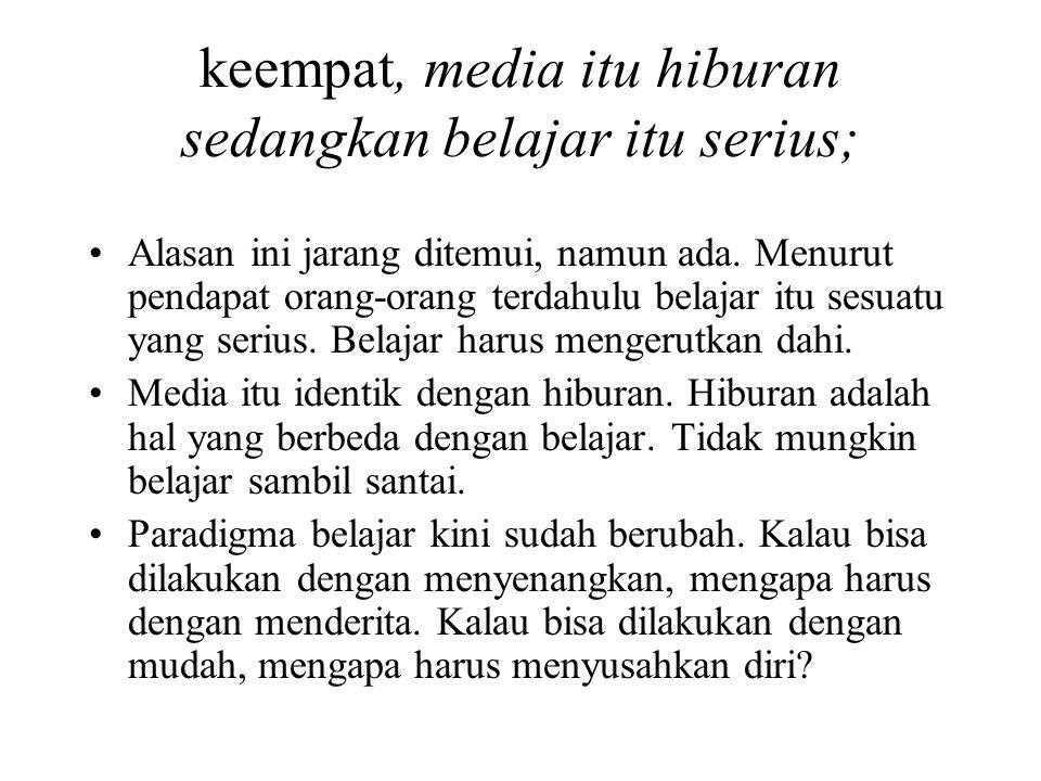 keempat, media itu hiburan sedangkan belajar itu serius;