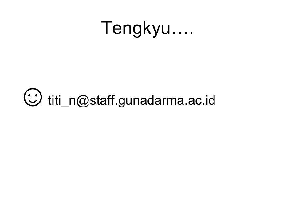 Tengkyu…. ☺titi_n@staff.gunadarma.ac.id