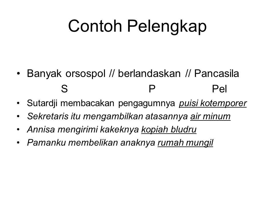Contoh Pelengkap Banyak orsospol // berlandaskan // Pancasila S P Pel