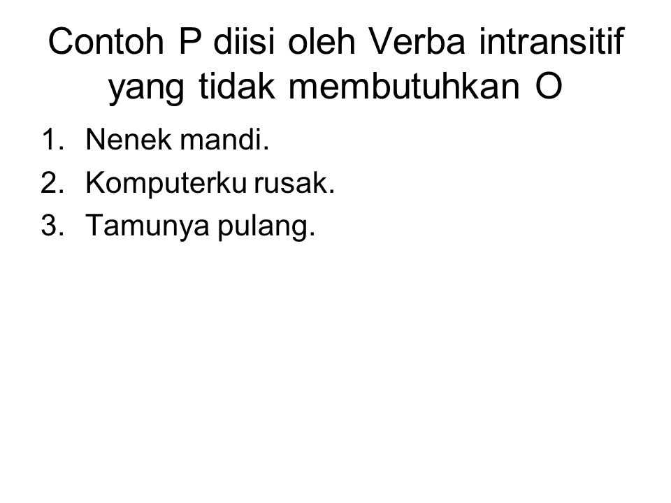 Contoh P diisi oleh Verba intransitif yang tidak membutuhkan O