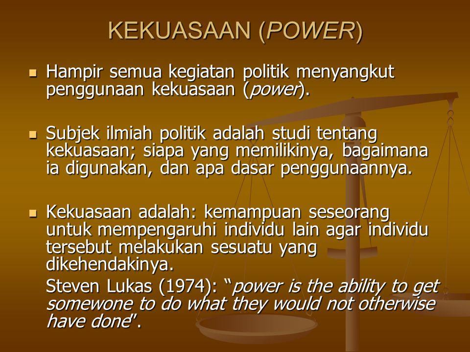 KEKUASAAN (POWER) Hampir semua kegiatan politik menyangkut penggunaan kekuasaan (power).