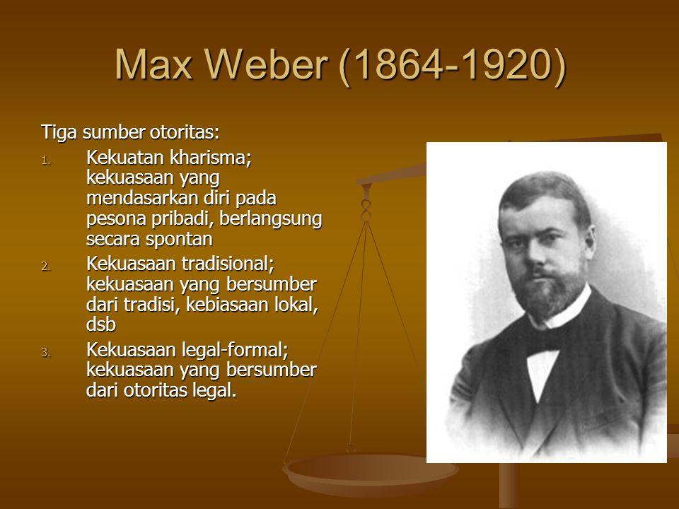 Max Weber (1864-1920) Tiga sumber otoritas: