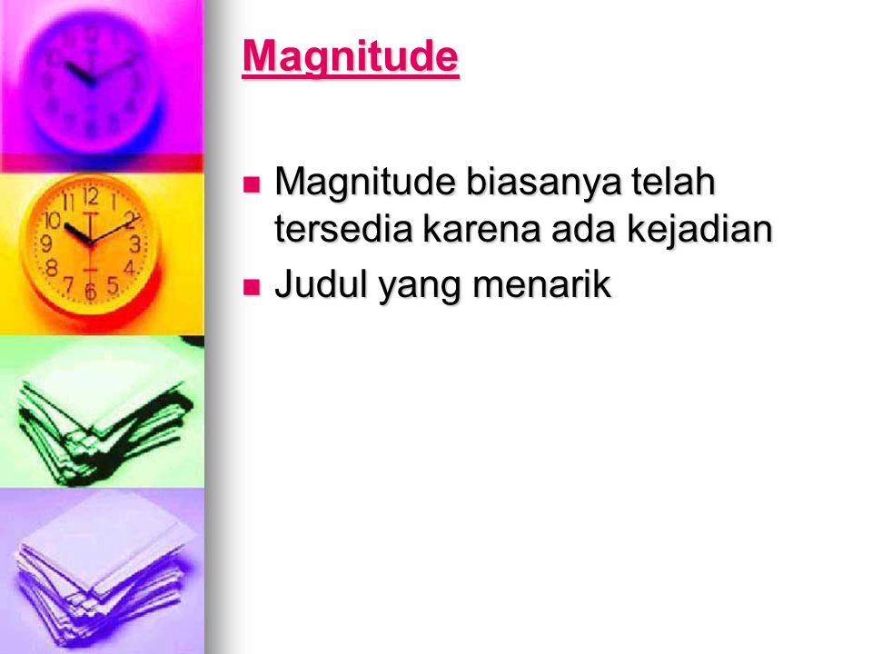 Magnitude Magnitude biasanya telah tersedia karena ada kejadian