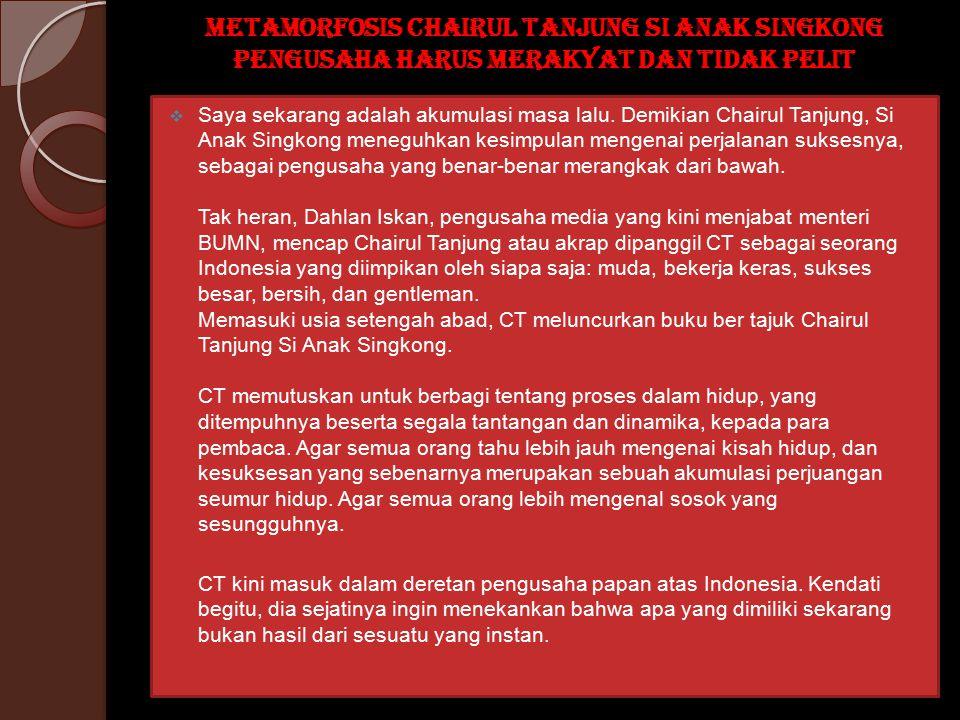Metamorfosis Chairul Tanjung Si Anak Singkong Pengusaha harus merakyat dan tidak pelit