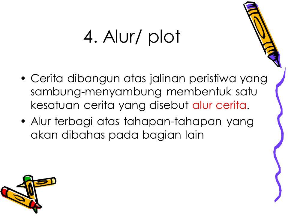 4. Alur/ plot Cerita dibangun atas jalinan peristiwa yang sambung-menyambung membentuk satu kesatuan cerita yang disebut alur cerita.
