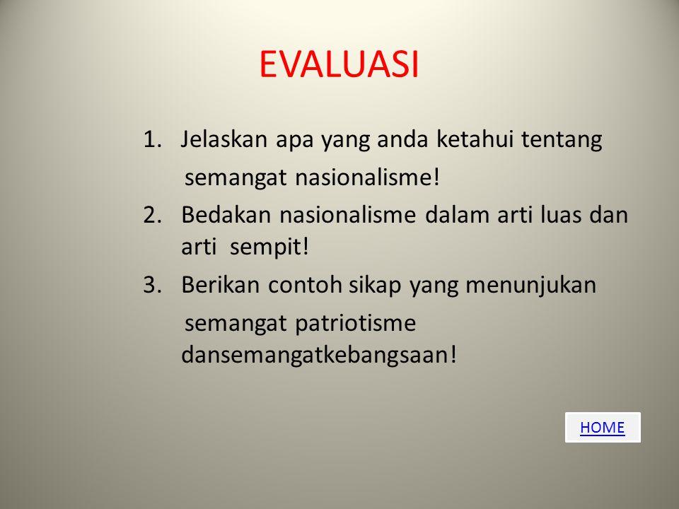 EVALUASI Jelaskan apa yang anda ketahui tentang semangat nasionalisme!