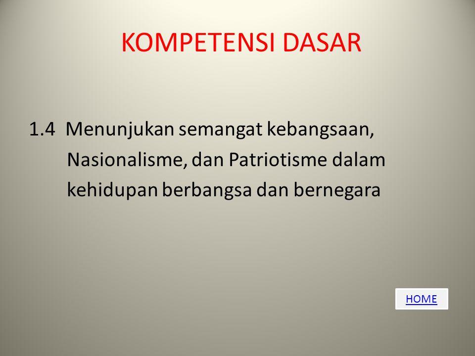 KOMPETENSI DASAR 1.4 Menunjukan semangat kebangsaan, Nasionalisme, dan Patriotisme dalam kehidupan berbangsa dan bernegara