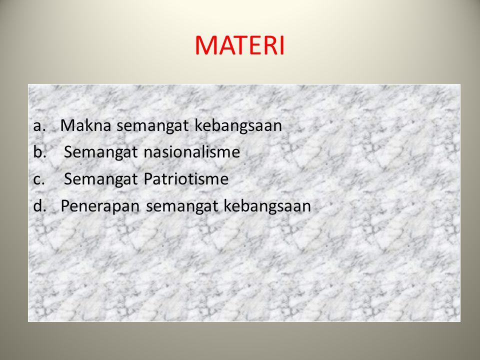 MATERI Makna semangat kebangsaan Semangat nasionalisme