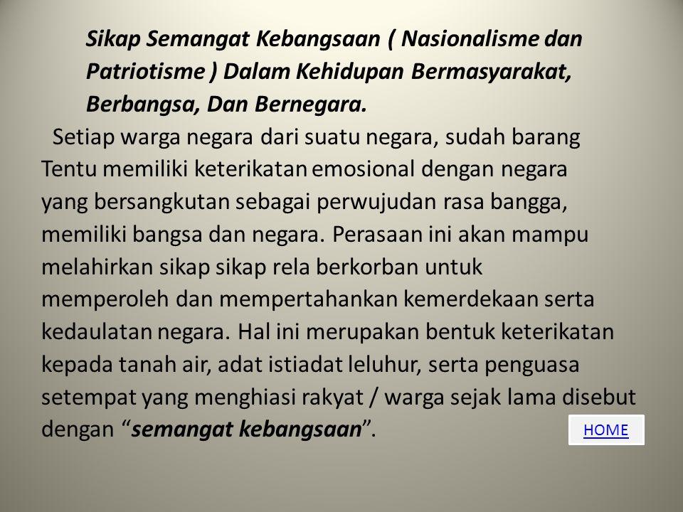 Sikap Semangat Kebangsaan ( Nasionalisme dan Patriotisme ) Dalam Kehidupan Bermasyarakat, Berbangsa, Dan Bernegara.