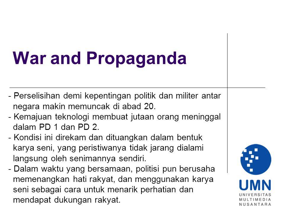 War and Propaganda - Perselisihan demi kepentingan politik dan militer antar. negara makin memuncak di abad 20.