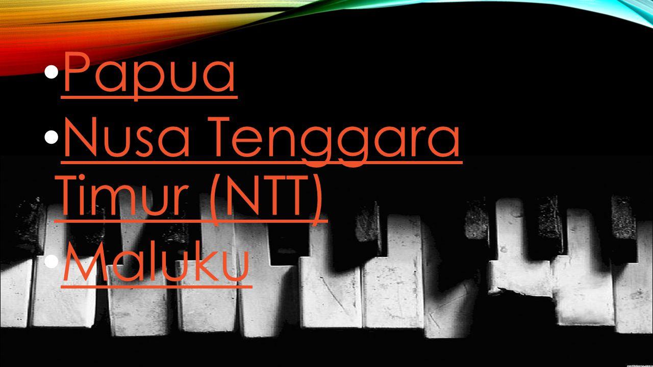 Papua Nusa Tenggara Timur (NTT) Maluku