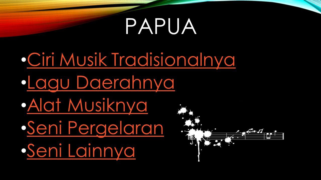 pAPUA Ciri Musik Tradisionalnya Lagu Daerahnya Alat Musiknya