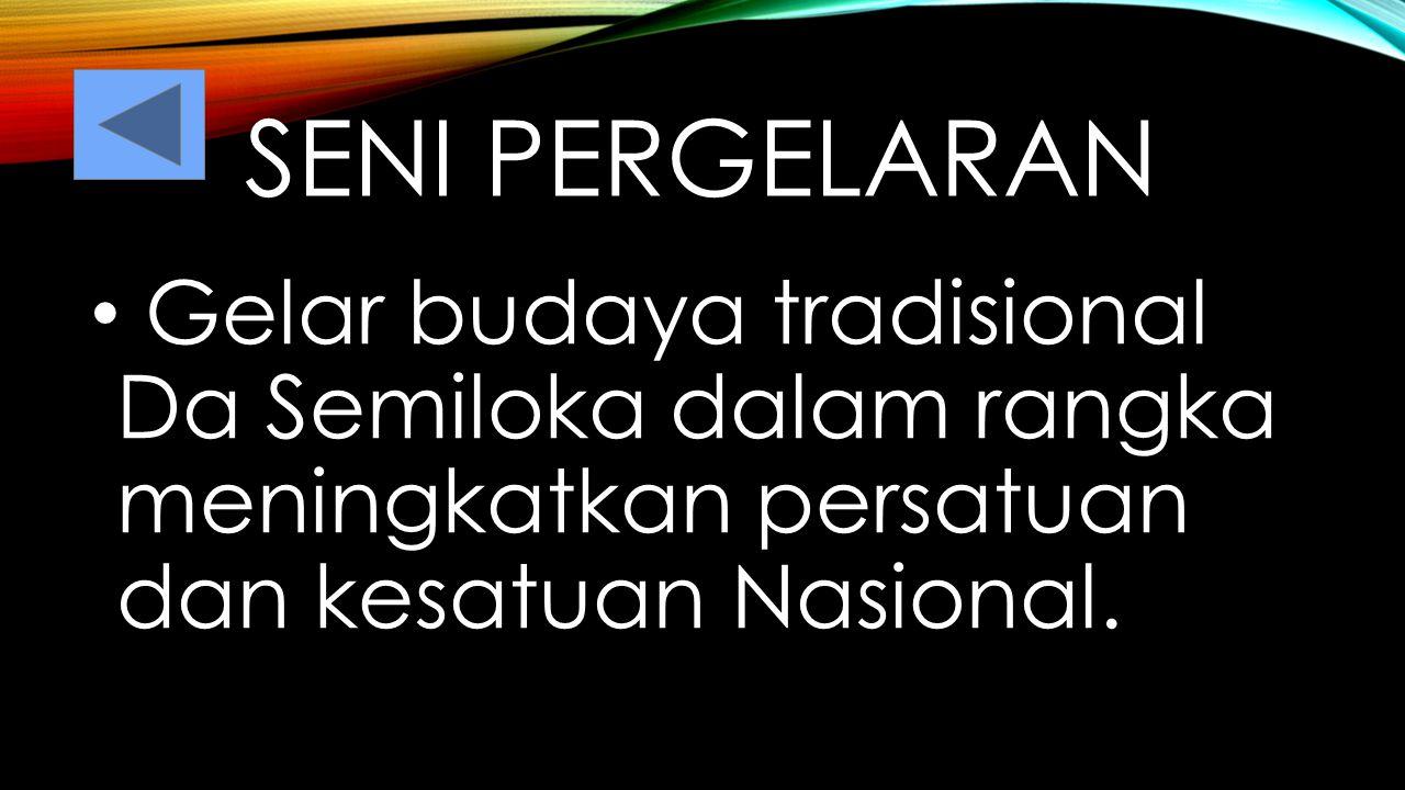 SENI PERGELARAN Gelar budaya tradisional Da Semiloka dalam rangka meningkatkan persatuan dan kesatuan Nasional.