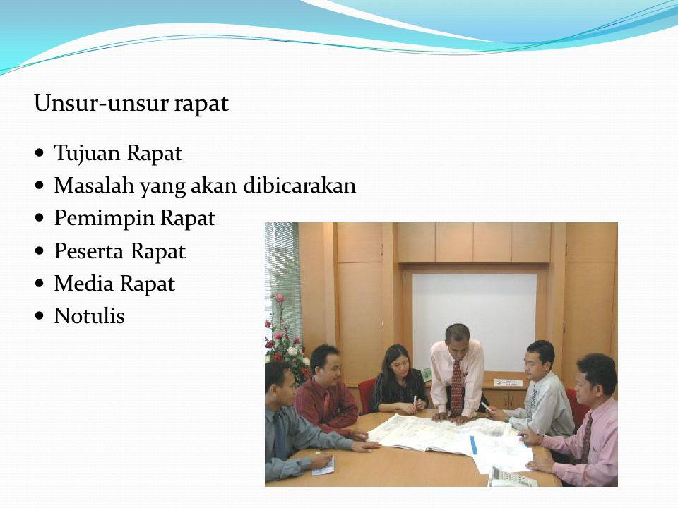 Unsur-unsur rapat Tujuan Rapat Masalah yang akan dibicarakan