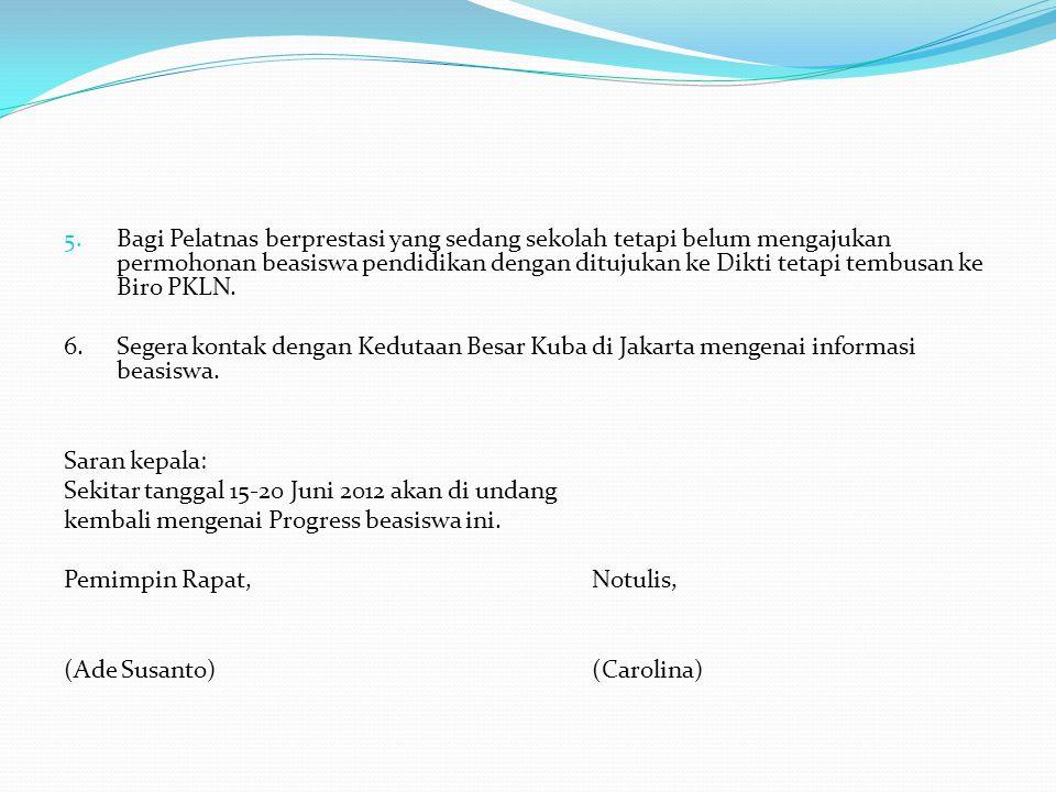 Bagi Pelatnas berprestasi yang sedang sekolah tetapi belum mengajukan permohonan beasiswa pendidikan dengan ditujukan ke Dikti tetapi tembusan ke Biro PKLN.