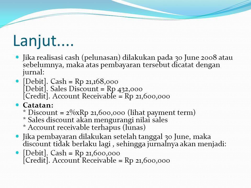 Lanjut.... Jika realisasi cash (pelunasan) dilakukan pada 30 June 2008 atau sebelumnya, maka atas pembayaran tersebut dicatat dengan jurnal: