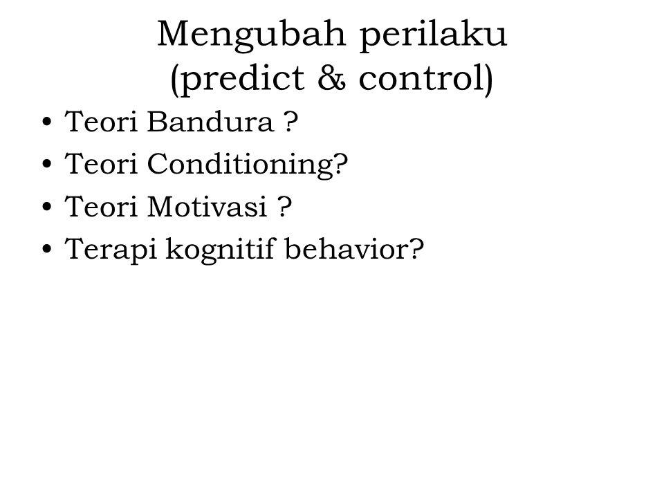 Mengubah perilaku (predict & control)