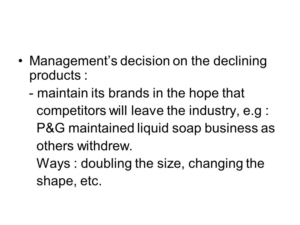 Management's decision on the declining products :