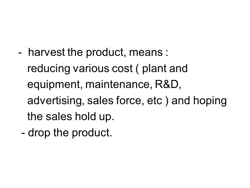 - harvest the product, means :