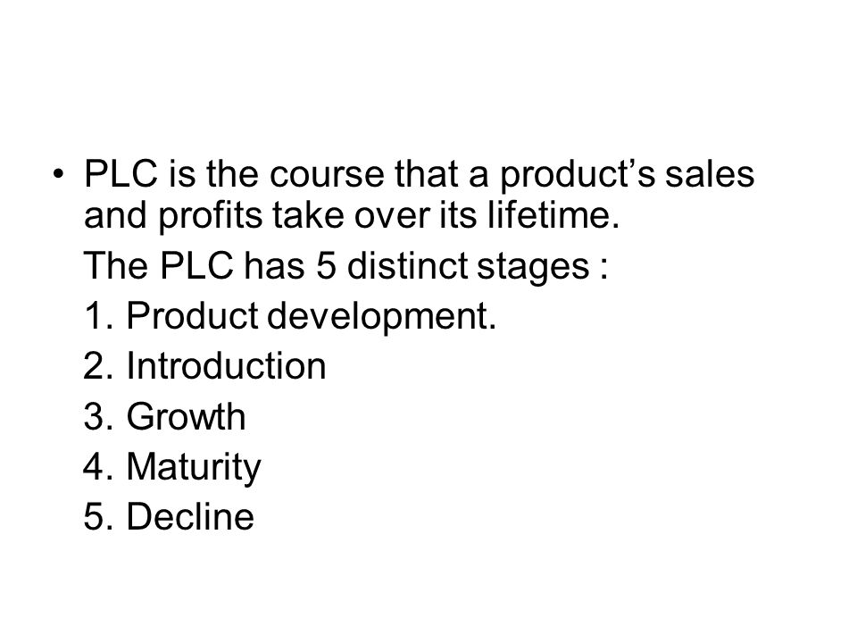 PLC is the course that a product's sales and profits take over its lifetime.