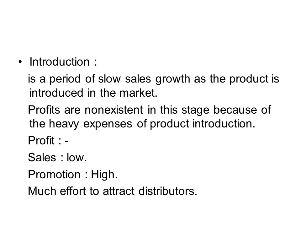 Introduction : is a period of slow sales growth as the product is introduced in the market.