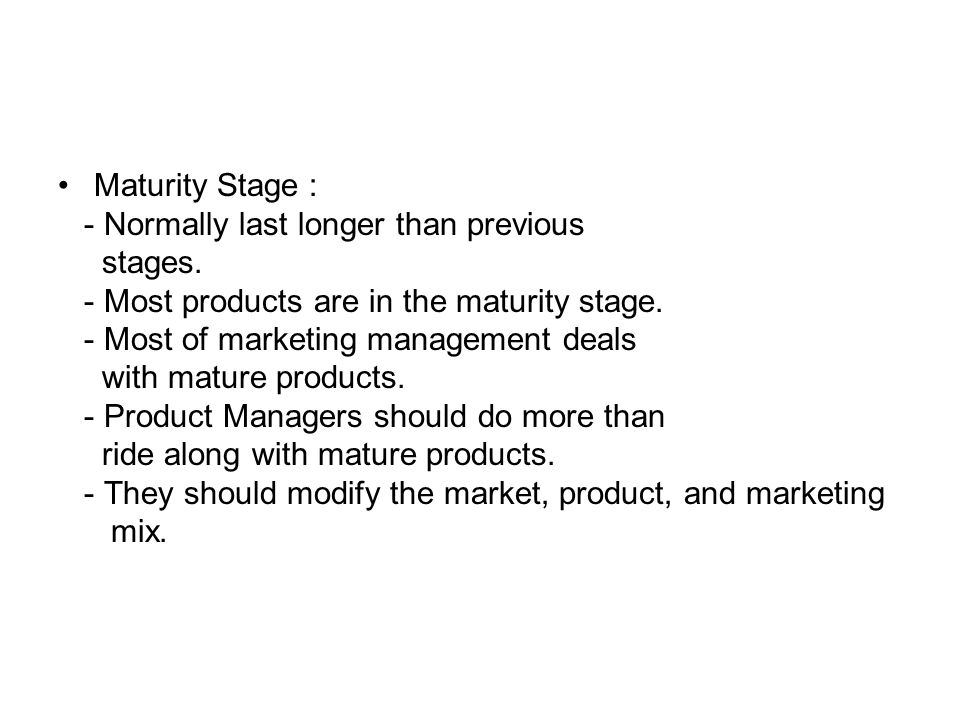 Maturity Stage : - Normally last longer than previous. stages. - Most products are in the maturity stage.