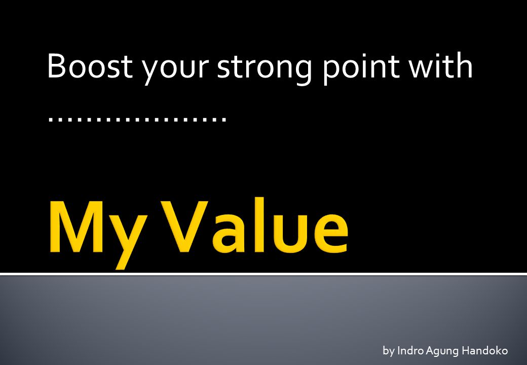 Boost your strong point with ……………….