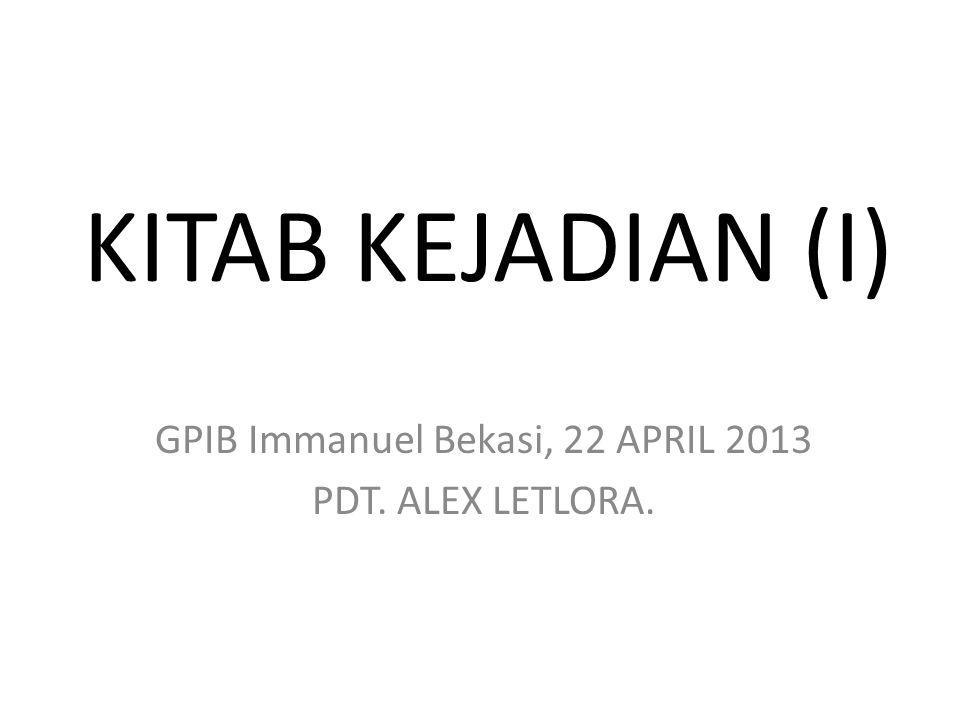 GPIB Immanuel Bekasi, 22 APRIL 2013 PDT. ALEX LETLORA.