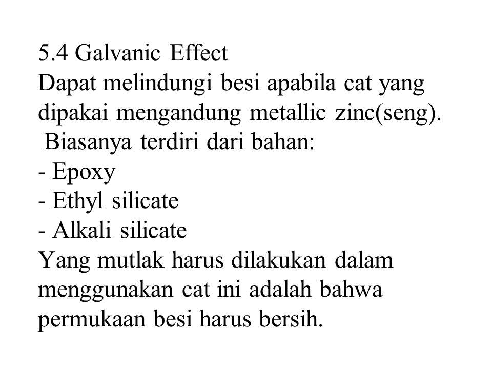 5.4 Galvanic Effect Dapat melindungi besi apabila cat yang dipakai mengandung metallic zinc(seng).