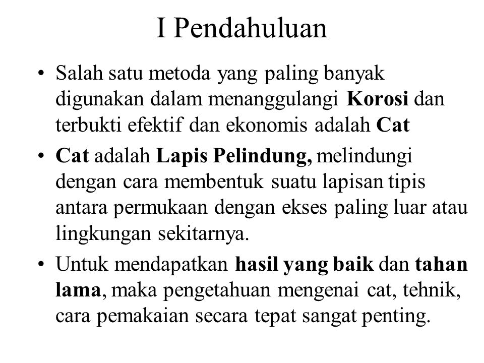 I Pendahuluan Salah satu metoda yang paling banyak digunakan dalam menanggulangi Korosi dan terbukti efektif dan ekonomis adalah Cat.