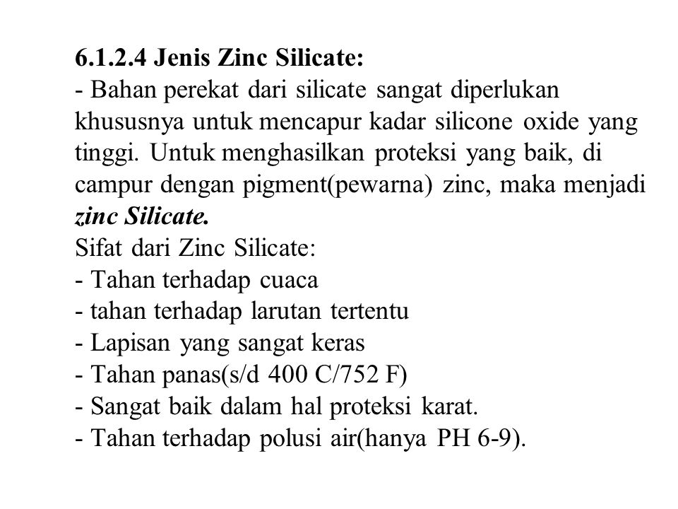 6.1.2.4 Jenis Zinc Silicate: - Bahan perekat dari silicate sangat diperlukan khususnya untuk mencapur kadar silicone oxide yang tinggi.