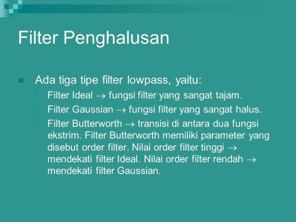 Filter Penghalusan Ada tiga tipe filter lowpass, yaitu: