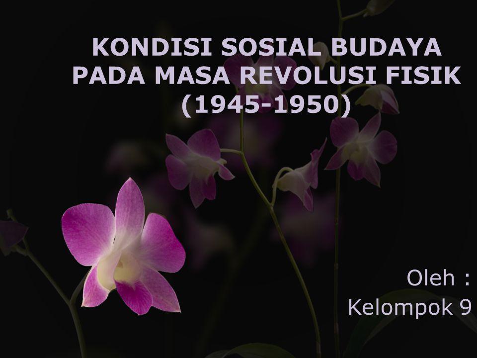 KONDISI SOSIAL BUDAYA PADA MASA REVOLUSI FISIK (1945-1950)