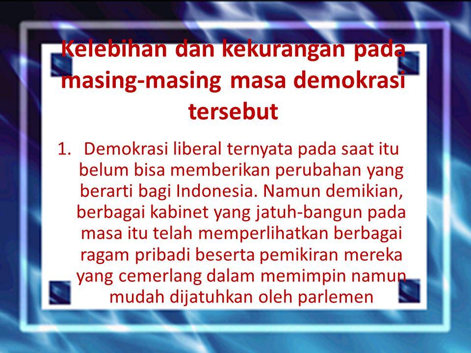 Kelebihan dan kekurangan pada masing-masing masa demokrasi tersebut