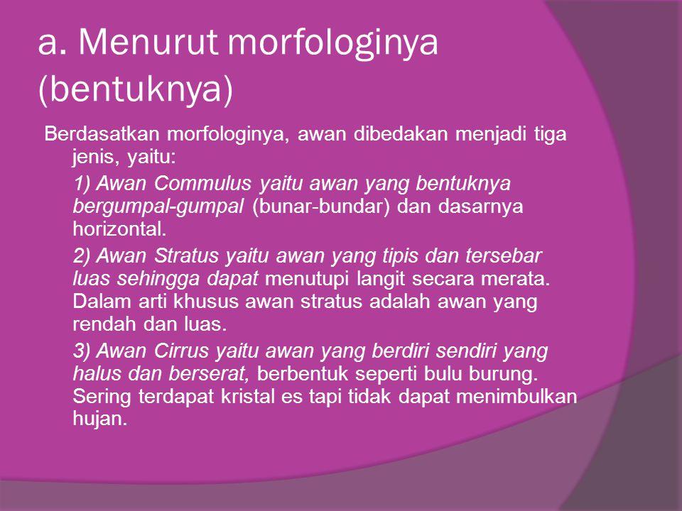 a. Menurut morfologinya (bentuknya)