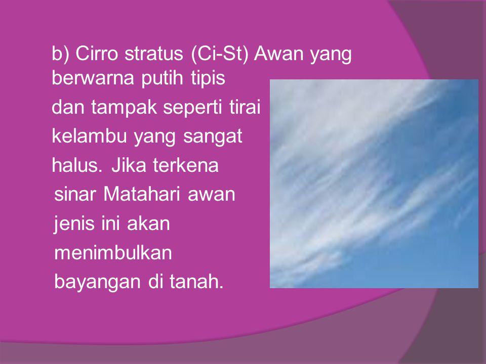 b) Cirro stratus (Ci-St) Awan yang berwarna putih tipis