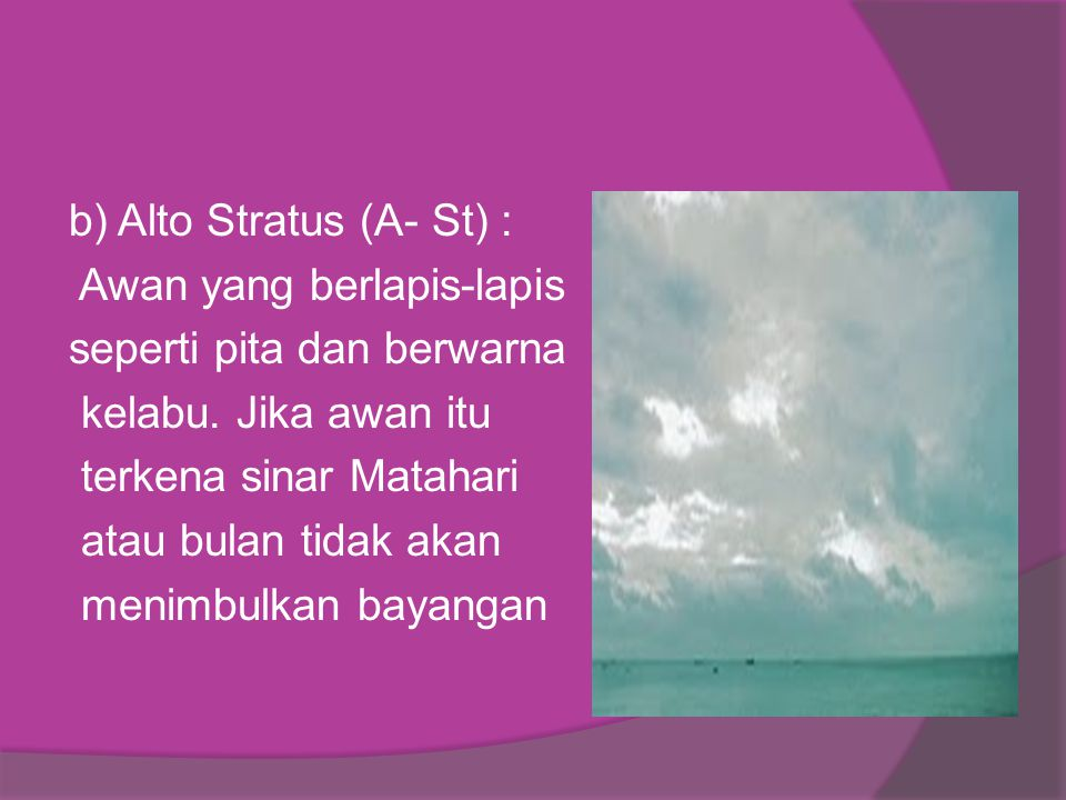 b) Alto Stratus (A- St) : Awan yang berlapis-lapis seperti pita dan berwarna kelabu.