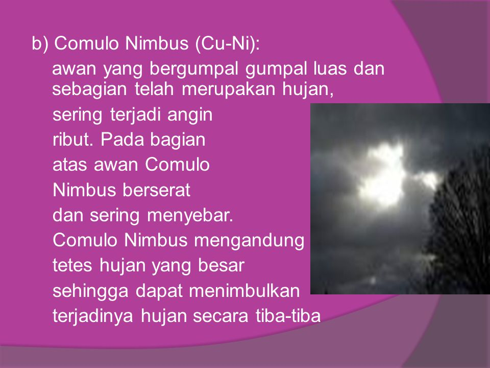 b) Comulo Nimbus (Cu-Ni): awan yang bergumpal gumpal luas dan sebagian telah merupakan hujan, sering terjadi angin ribut.