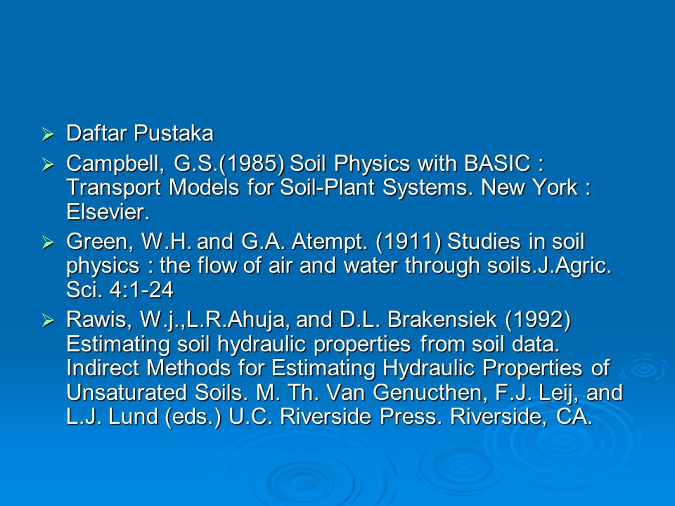 Daftar Pustaka Campbell, G.S.(1985) Soil Physics with BASIC : Transport Models for Soil-Plant Systems. New York : Elsevier.
